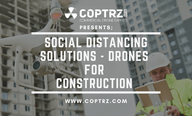 Social Distancing Solutions - Drones For Construction