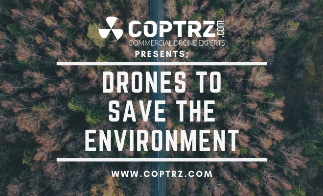 Drones To Save The Environment: Drones For Good