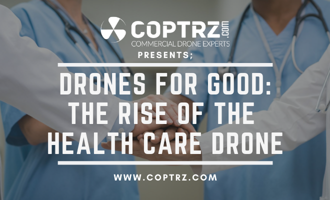 The Rise Of The Health Care Drone: Drones For Good