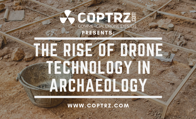 The Rise of Drone Technology in Archaeology