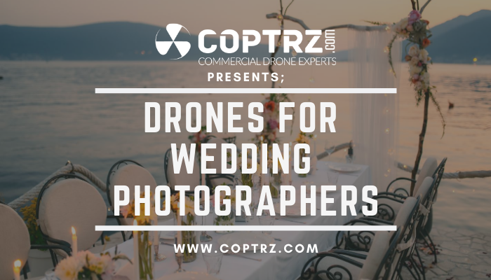 "Saying ""I Do"" To Drones: Drones For Wedding Photographers - COPTRZ"
