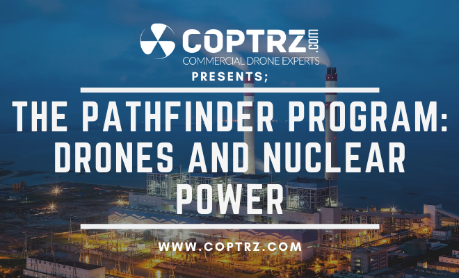 The Pathfinder Program: Drones And Nuclear Power